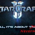 Starcraft 2 has been delayed…AGAIN!Surprising.NOPE!